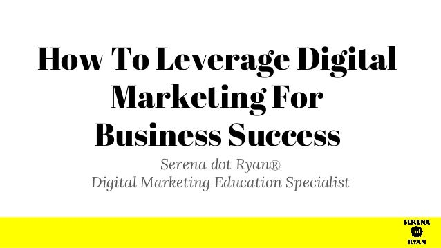 Connect Serena dot RyanⓇ Digital Marketing Education Specialist How To Leverage Digital Marketing For Business Success