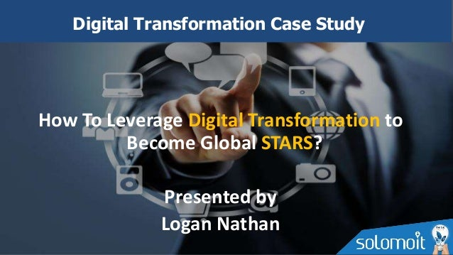 How To Leverage Digital Transformation to Become Global STARS? Presented by Logan Nathan Digital Transformation Case Study