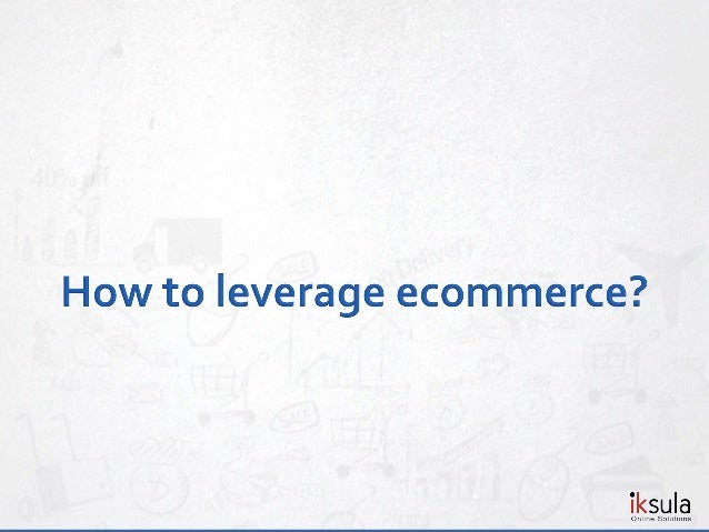  What is Ecommerce?  Ecommerce Landscape in India  Our Focus today … Internet Retail  Selling Online?What does itTake?...