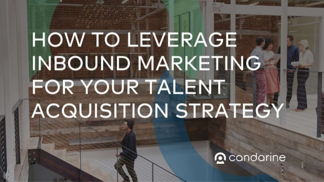 How To Leverage Inbound Marketing For Your Talent Acquisition Strategy