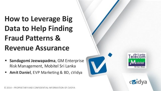 © 2014 – PROPRIETARY AND CONFIDENTIAL INFORMATION OF CVIDYA How to Leverage Big Data to Help Finding Fraud Patterns & Reve...