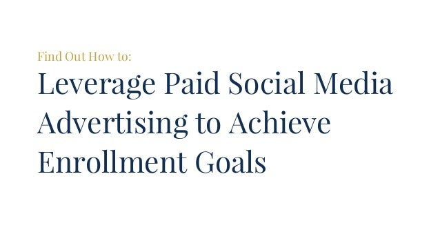Find Out How to: Leverage Paid Social Media Advertising to Achieve Enrollment Goals
