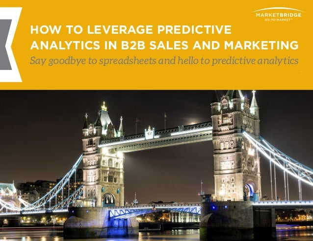 1 HOW TO LEVERAGE PREDICTIVE ANALYTICS IN B2B SALES AND MARKETING HOW TO LEVERAGE PREDICTIVE ANALYTICS IN B2B SALES AND MA...