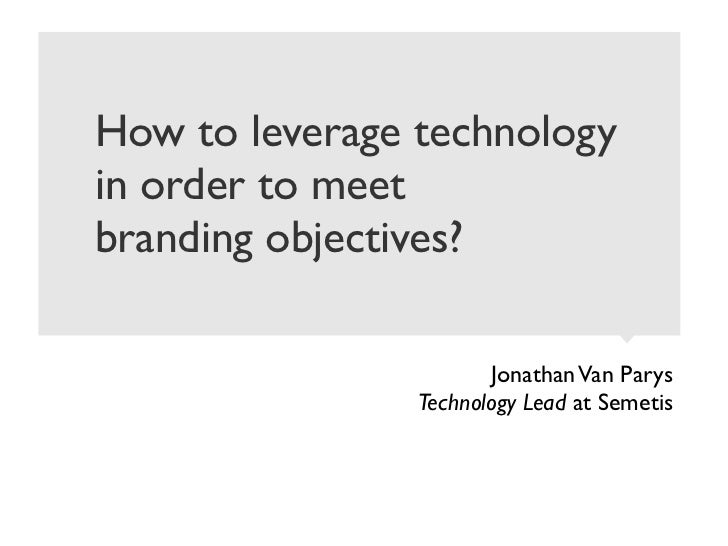 How to leverage technologyin order to meetbranding objectives?                        Jonathan Van Parys                Te...