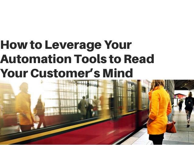 HowtoLeverageYour AutomationToolstoRead YourCustomer'sMind