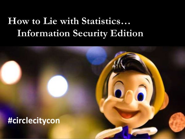 How to Lie with Statistics… Information Security Edition #circlecitycon