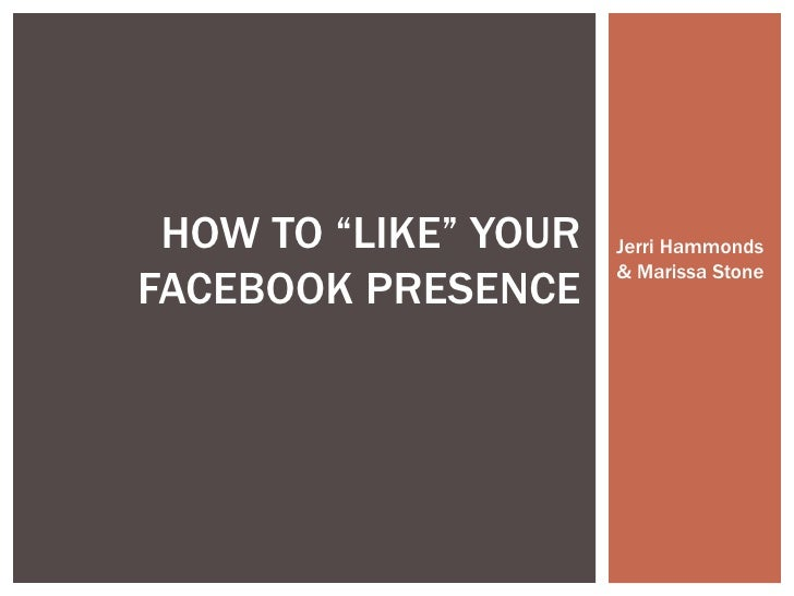 "HOW TO ""LIKE"" YOUR   Jerri Hammonds                      & Marissa StoneFACEBOOK PRESENCE"