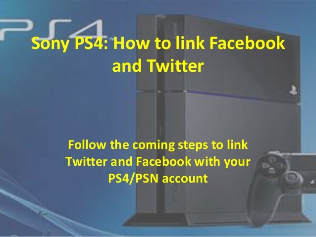 Sony PS4: How to link Facebook and Twitter  Follow the coming steps to link Twitter and Facebook with your PS4/PSN account