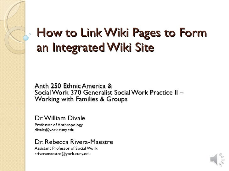 How to Link Wiki Pages to Form an Integrated Wiki Site Anth 250 Ethnic America & Social Work 370 Generalist Social Work Pr...