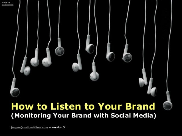 How to Listen to Your Brand (Monitoring Your Brand with Social Media) jurgen@mellowbillow.com – version 3 image by aloshbe...