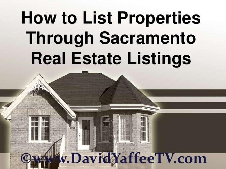 How to List Properties Through Sacramento Real Estate Listings<br />©www.DavidYaffeeTV.com<br />