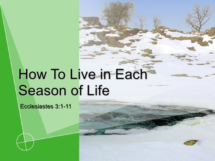 How To Live in Each Season of Life Ecclesiastes 3:1-11
