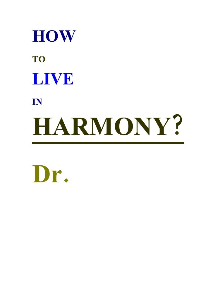 HOW TO  LIVE IN   HARMONY? Dr.