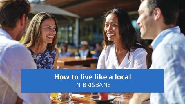 How to live like a local IN BRISBANE