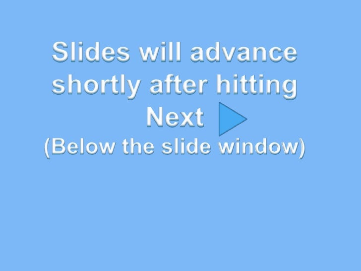 Slides will advance shortly after hitting<br />Next <br />(Below the slide window)<br />