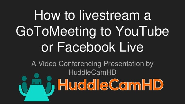 How to livestream a GoToMeeting to YouTube or Facebook Live A Video Conferencing Presentation by HuddleCamHD