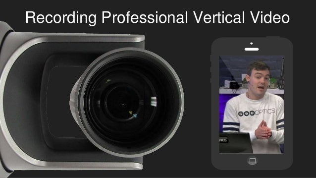 Recording Professional Vertical Video