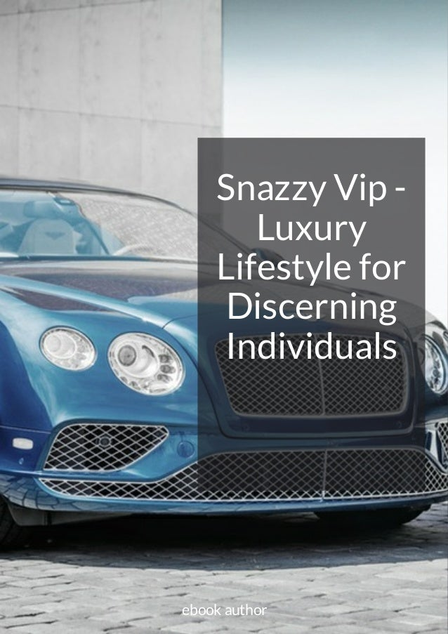 Snazzy Vip - Luxury Lifestyle for Discerning Individuals ebook author