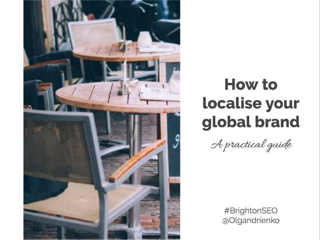 Practical guide to localising your brand @Olgandrienko #BrightonSEO