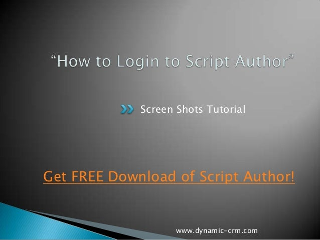 Screen Shots TutorialGet FREE Download of Script Author!                    www.dynamic-crm.com