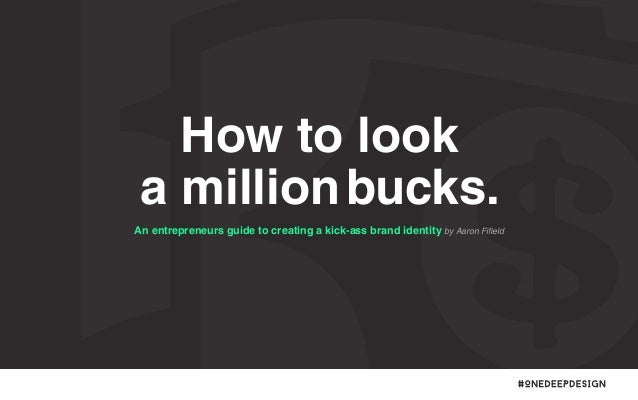 How to look a million bucks. An entrepreneurs guide to creating a kick-ass brand identity by Aaron Fifield