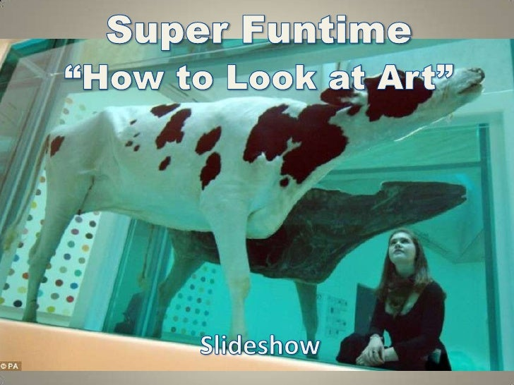 "Super Funtime""How to Look at Art""<br />Slideshow<br />"