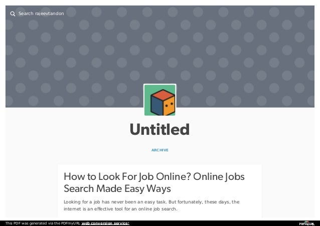 Untitled ARCHIVE How to Look For Job Online? Online Jobs Search Made Easy Ways Looking for a job has never been an easy ta...