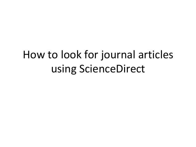 How to look for journal articles     using ScienceDirect