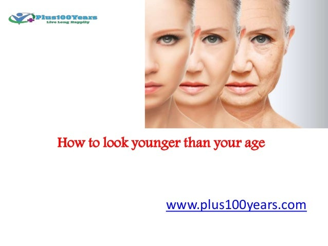How to look younger than your age how to look younger than your age plus100years ccuart Choice Image