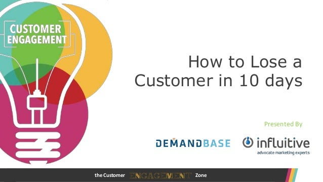 www.customerengagementzone.comthe Customer Zone How to Lose a Customer in 10 days Presented By