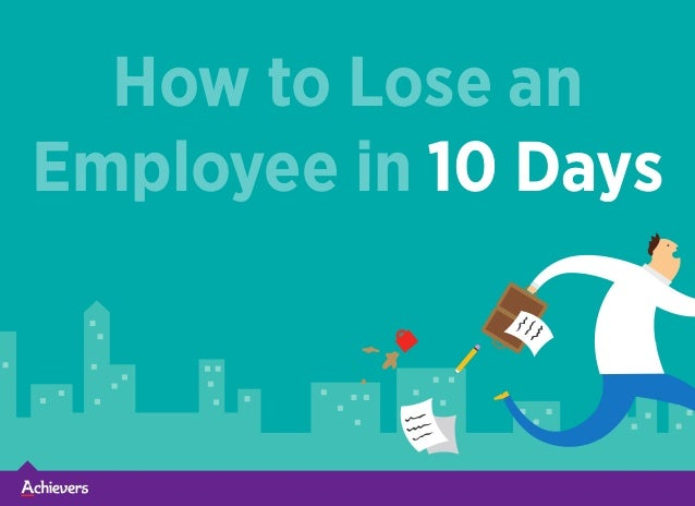 How to Lose an Employee in 10 Days10 Days