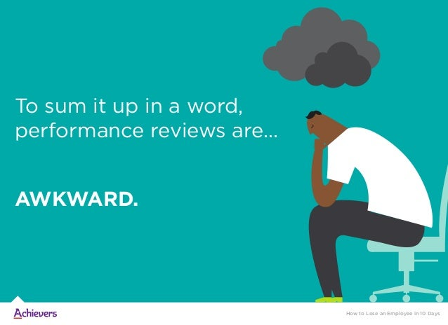 AWKWARD. To sum it up in a word, performance reviews are… How to Lose an Employee in 10 Days