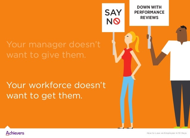 Your workforce doesn't want to get them. SAY NO DOWN WITH PERFORMANCE REVIEWS Your manager doesn't want to give them. How ...