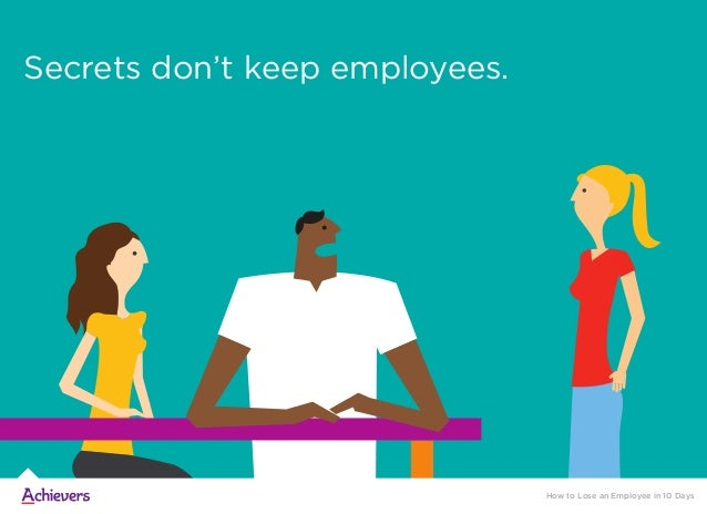 Secrets don't keep employees. How to Lose an Employee in 10 Days