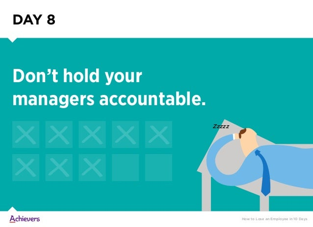 Zzzzz DAY 8 How to Lose an Employee in 10 Days Don't hold your managers accountable.