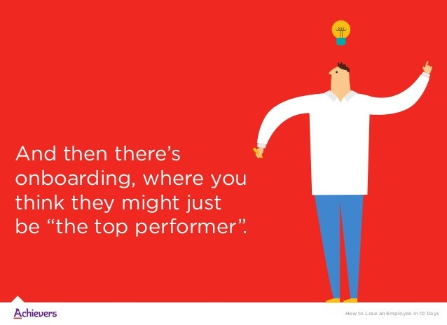 """And then there's onboarding, where you think they might just be """"the top performer"""". How to Lose an Employee in 10 Days"""