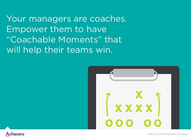 """Your managers are coaches. Empower them to have """"Coachable Moments"""" that will help their teams win. How to Lose an Employe..."""