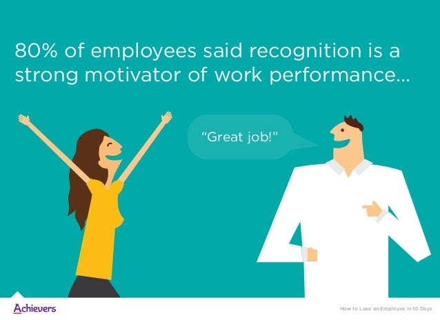 """80% of employees said recognition is a strong motivator of work performance... How to Lose an Employee in 10 Days """"Great j..."""