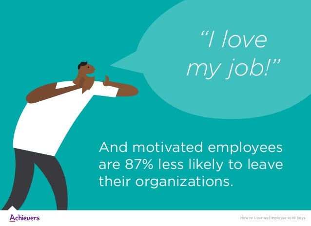 """And motivated employees are 87% less likely to leave their organizations. How to Lose an Employee in 10 Days """"I love my jo..."""