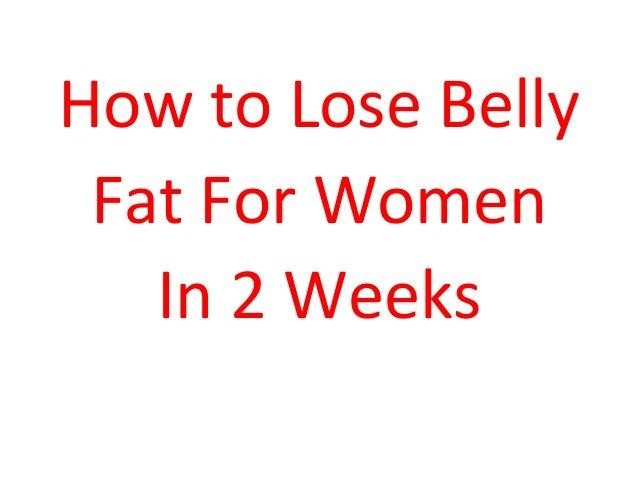 How to Lose Belly Fat For Women In 2 Weeks