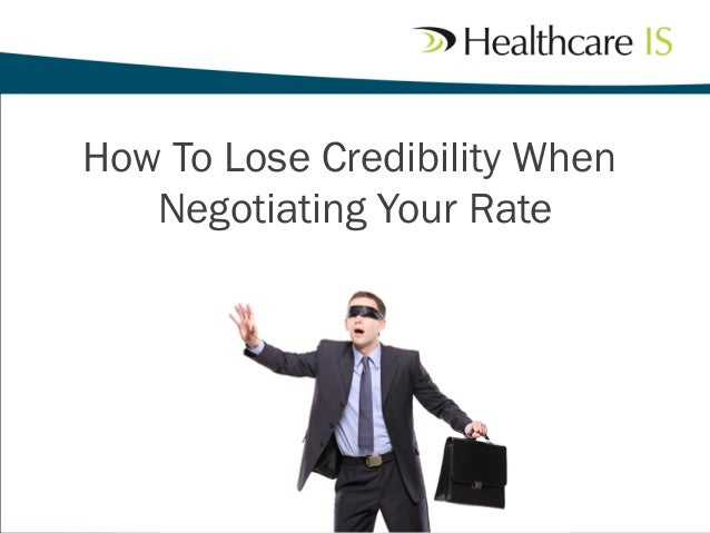 How To Lose Credibility When Negotiating Your Rate