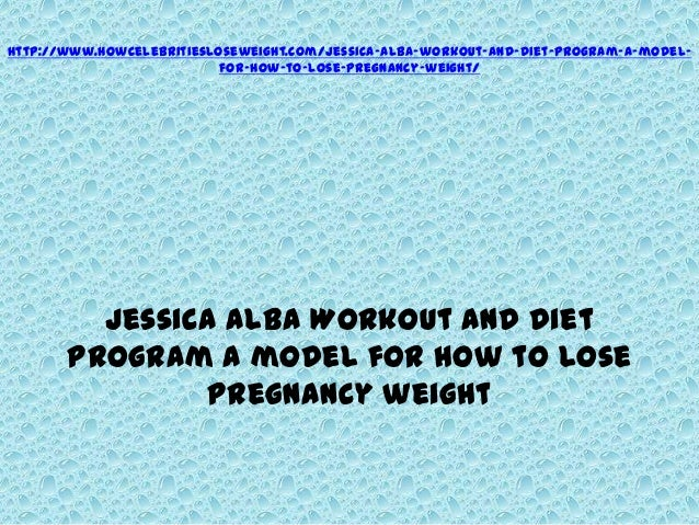 http://www.howcelebritiesloseweight.com/jessica-alba-workout-and-diet-program-a-model-                           for-how-t...