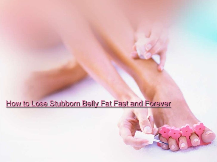 How to Lose Stubborn Belly Fat Fast and Forever<br />