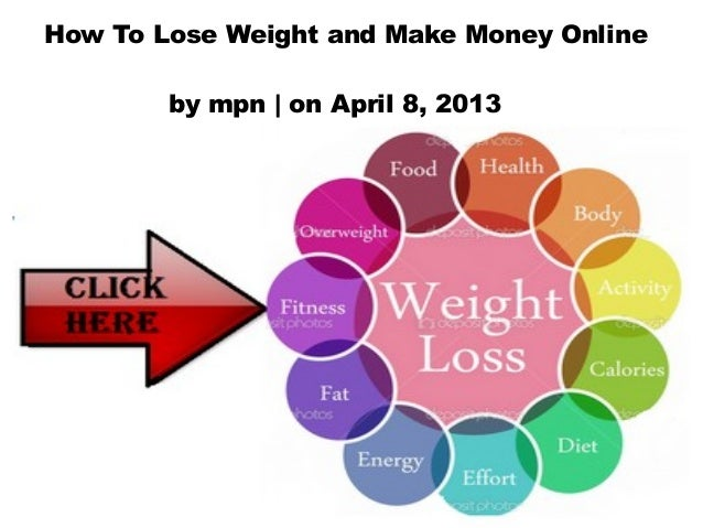 How To Lose Weight and Make Money Online        by mpn | on April 8, 2013