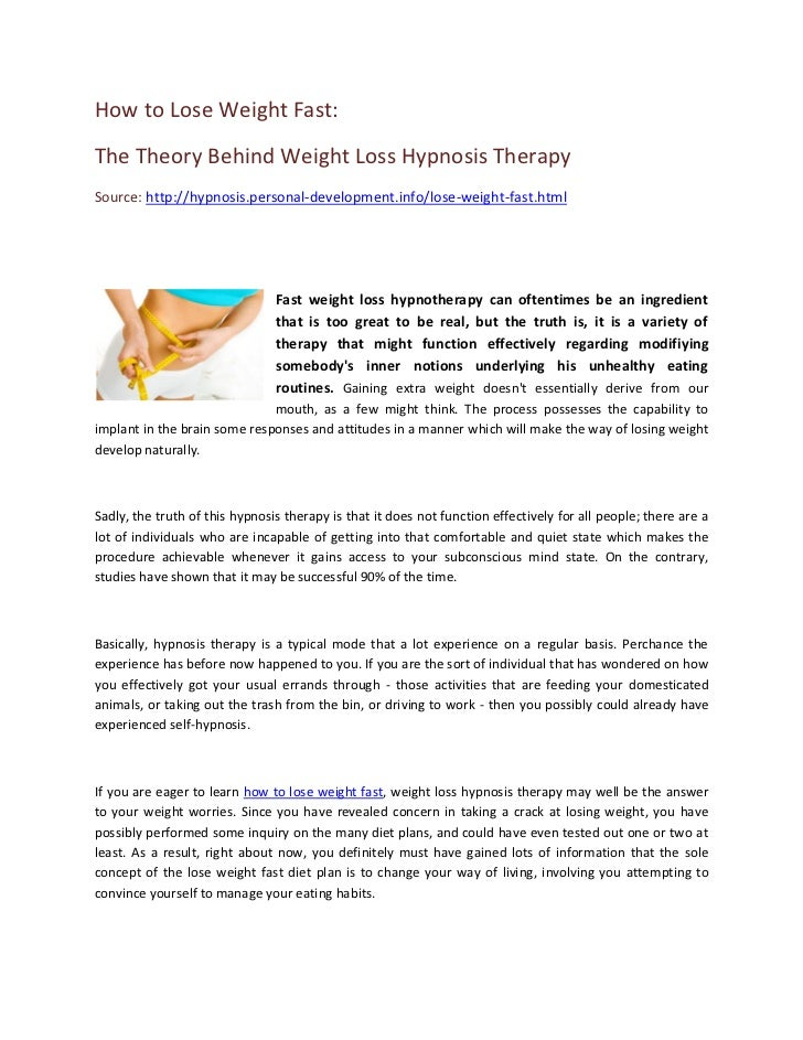 How to Lose Weight Fast:The Theory Behind Weight Loss Hypnosis TherapySource: http://hypnosis.personal-development.info/lo...