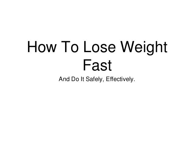 How To Lose Weight Fast And Do It Safely, Effectively.