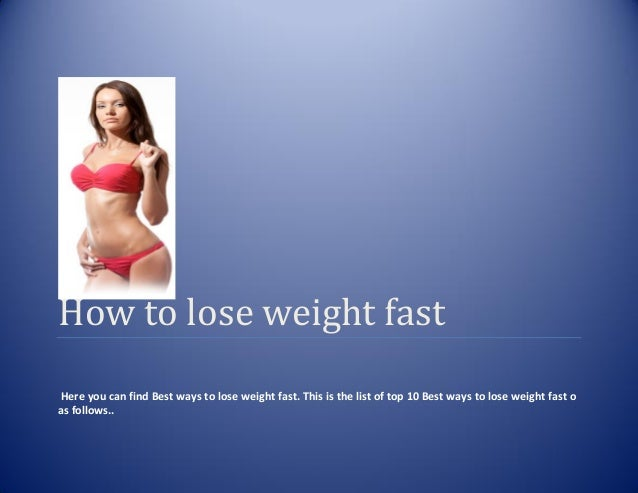 How to lose weight fastHere you can find Best ways to lose weight fast. This is the list of top 10 Best ways to lose weigh...