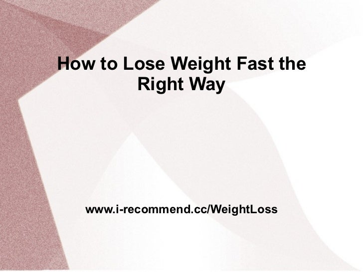 How to Lose Weight Fast the Right Way James Neil www.i-recommend.cc/WeightLoss