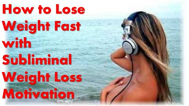 How to Lose Weight Fast with Subliminal Weight Loss Motivation