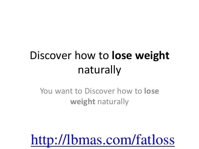 Discover how to lose weight          naturally You want to Discover how to lose        weight naturallyhttp://lbmas.com/fa...